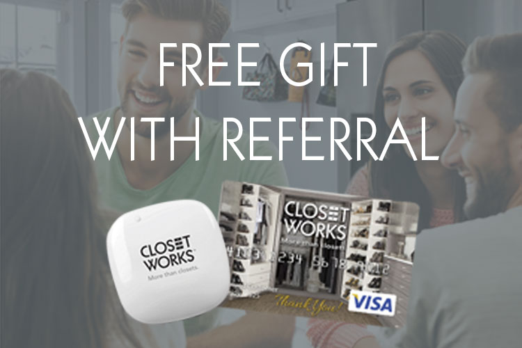 free gift when you refer friend or family to closet works